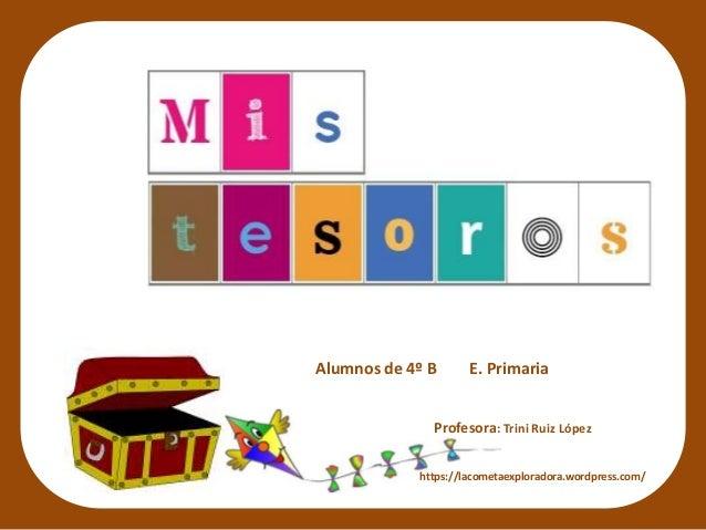 Alumnos de 4º B E. Primaria Profesora: Trini Ruiz López https://lacometaexploradora.wordpress.com/