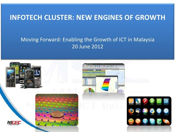 INFOTECH CLUSTER: NEW ENGINES OF GROWTH  Moving Forward: Enabling the Growth of ICT in Malaysia                     20 Jun...