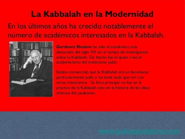 www.judiosyjudaismo.com La Kabbalah en la Modernidad En los últimos años ha crecido notablemente el número de académicos i...