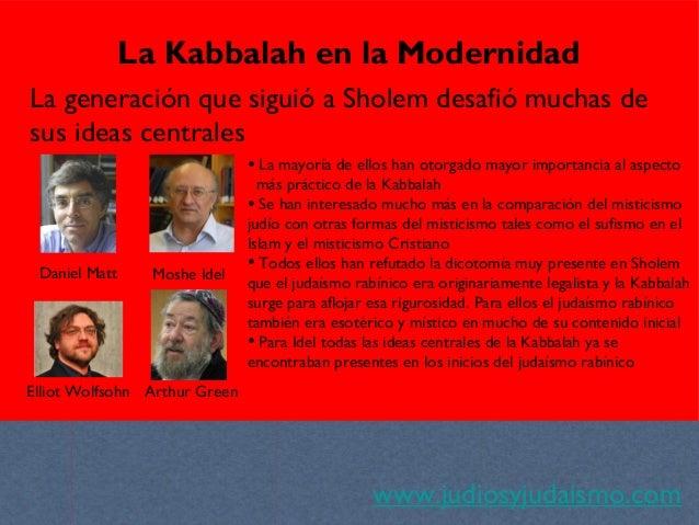 www.judiosyjudaismo.com La Kabbalah en la Modernidad La generación que siguió a Sholem desafió muchas de sus ideas central...