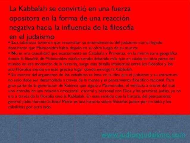 www.judiosyjudaismo.com La Kabbalah se convirtió en una fuerza opositora en la forma de una reacción negativa hacia la inf...