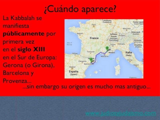 www.judiosyjudaismo.com La Kabbalah se manifiesta públicamente por primera vez en el siglo XIII en el Sur de Europa: Geron...