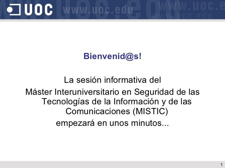 <ul><li>Bienvenid@s! </li></ul><ul><li>La sesión informativa del </li></ul><ul><li>Máster Interuniversitario en Seguridad ...