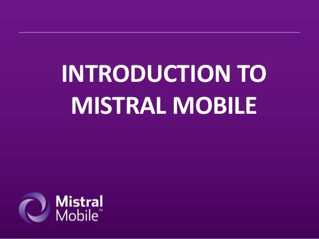 INTRODUCTION TO MISTRAL MOBILE