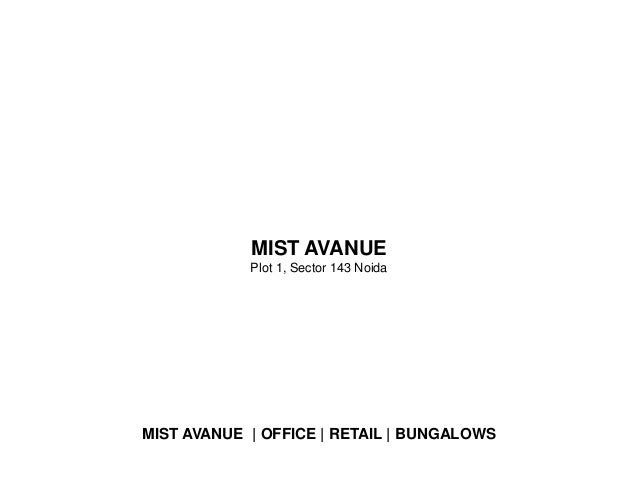 MIST AVANUE            Plot 1, Sector 143 NoidaMIST AVANUE | OFFICE | RETAIL | BUNGALOWS