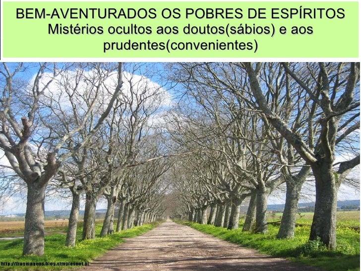 BEM-AVENTURADOS OS POBRES DE ESPÍRITOS Mistérios ocultos aos doutos(sábios) e aos prudentes(convenientes)