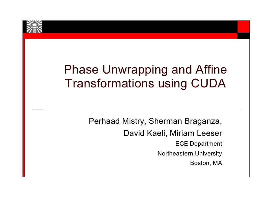 Phase Unwrapping and Affine Transformations using CUDA      Perhaad Mistry, Sherman Braganza,             David Kaeli, Mir...