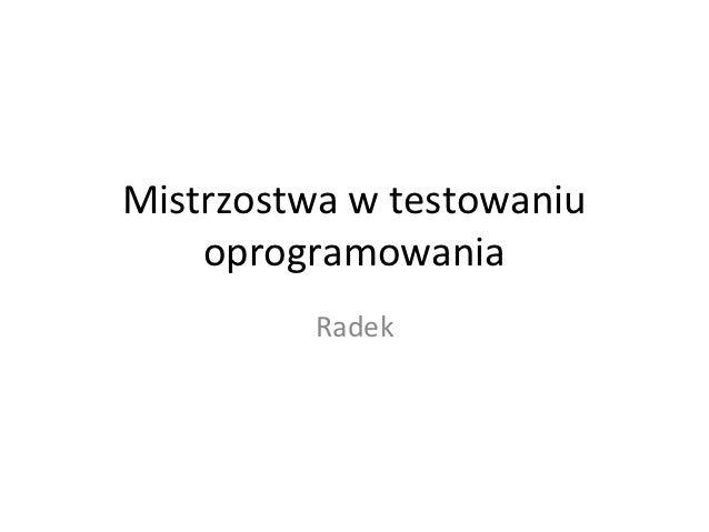 Mistrzostwa w testowaniu    oprogramowania         Radek