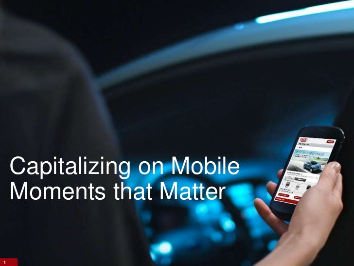 Capitalizing on Mobile    Moments that Matter1