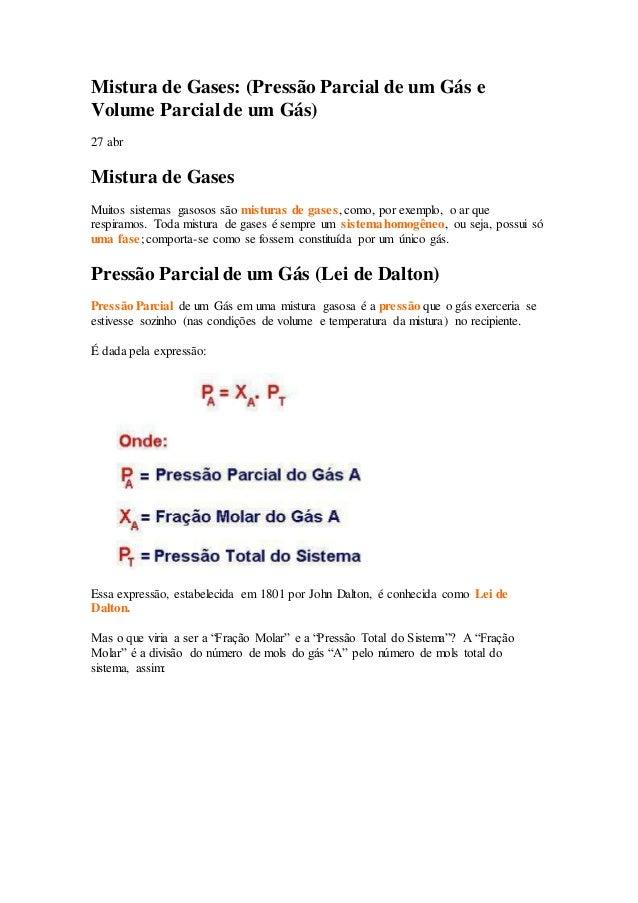 Mistura de Gases: (Pressão Parcial de um Gás e Volume Parcial de um Gás) 27 abr Mistura de Gases Muitos sistemas gasosos s...
