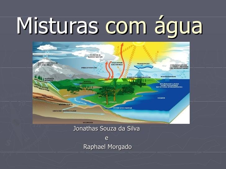 Misturas com água     Jonathas Souza da Silva               e        Raphael Morgado