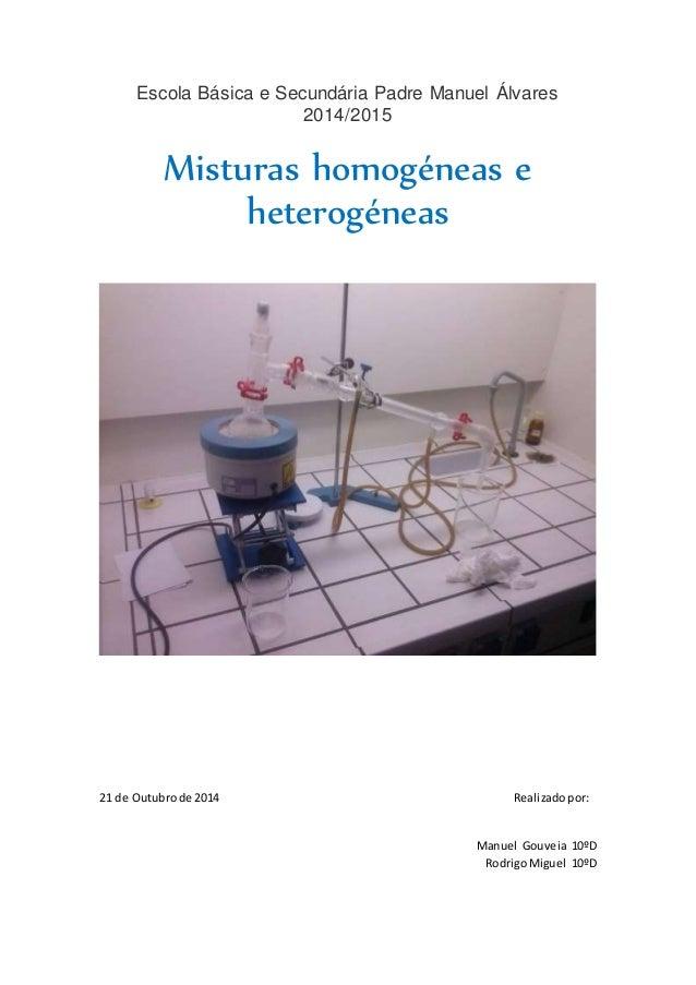 Escola Básica e Secundária Padre Manuel Álvares  2014/2015  Misturas homogéneas e  heterogéneas  21 de Outubro de 2014 Rea...