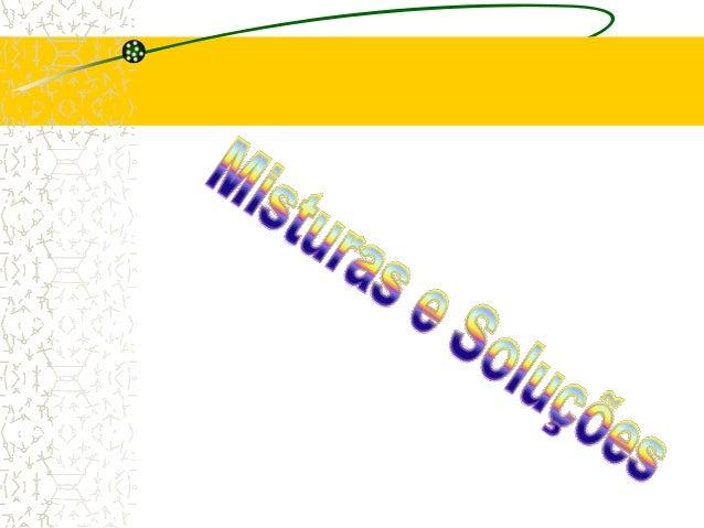 Mistura é: A reunião de duas ou mais substâncias sem que haja reação química entre elas, e mantendo cada qual suas proprie...