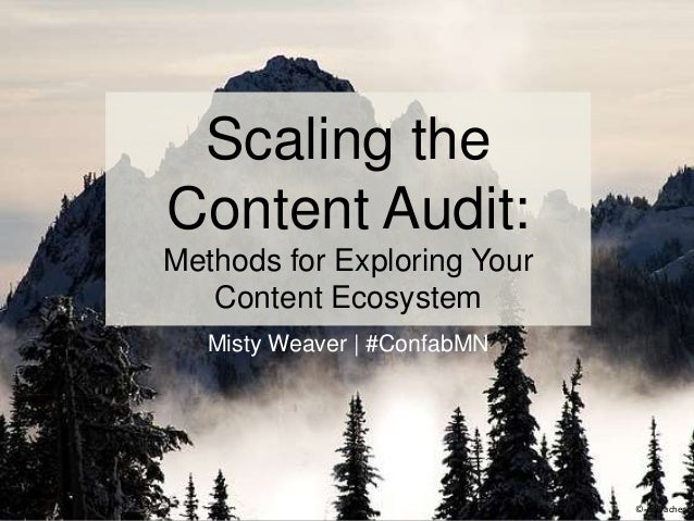 Scaling the Content Audit: Methods for Exploring Your Content Ecosystem Misty Weaver | #ConfabMN © JS Bracher