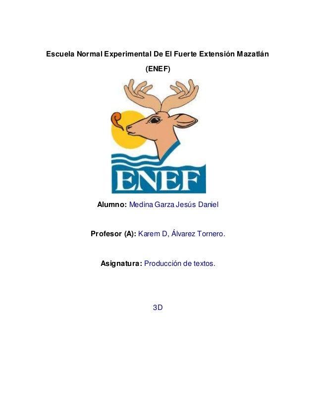 Escuela Normal Experimental De El Fuerte Extensión Mazatlán (ENEF) Alumno: Medina Garza Jesús Daniel Profesor (A): Karem D...