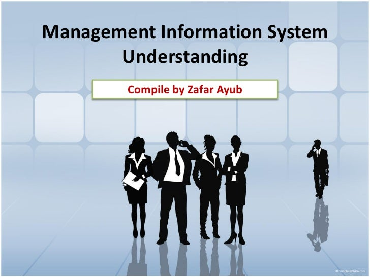 Management Information System       Understanding        Compile by Zafar Ayub