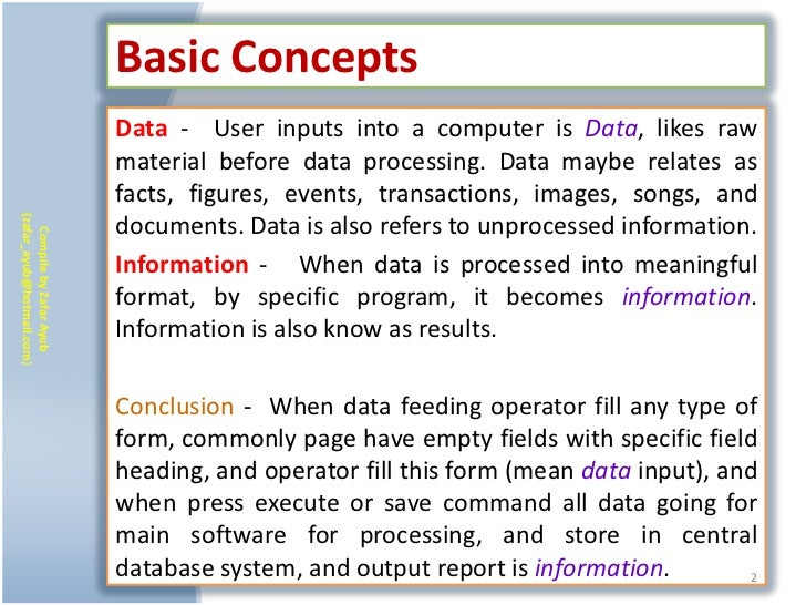 Basic Concepts                           Data - User inputs into a computer is Data, likes raw                           m...