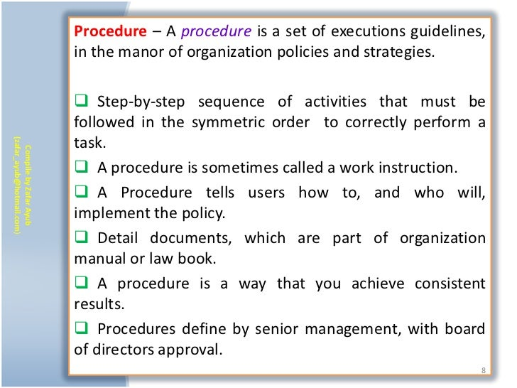 Procedure – A procedure is a set of executions guidelines,                           in the manor of organization policies...
