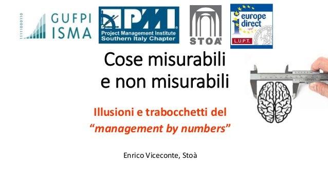 """Cose misurabili e non misurabili Illusioni e trabocchetti del """"management by numbers"""" Enrico Viceconte, Stoà"""