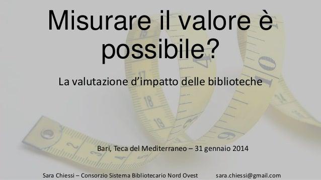 Misurare il valore è possibile? La valutazione d'impatto delle biblioteche  Bari, Teca del Mediterraneo – 31 gennaio 2014 ...