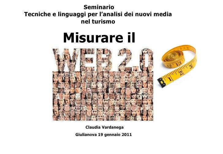 Misurare il Claudia   Vardanega Giulianova 19 gennaio 2011 Seminario Tecniche e linguaggi per l'analisi dei nuovi media ne...