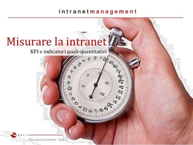 Misurare la intranet / Giacomo Mason 1/25 Misurare la intranet KPI e indicatori quali-quantitativi