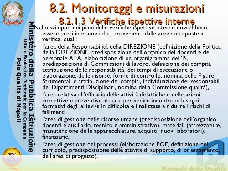 8.2. Monitoraggi e misurazioni 8.2.1.3 Verifiche ispettive interne <ul><li>Nello sviluppo dei piani delle verifiche ispett...
