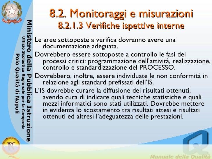 8.2. Monitoraggi e misurazioni 8.2.1.3 Verifiche ispettive interne <ul><li>Le aree sottoposte a verifica dovranno avere un...