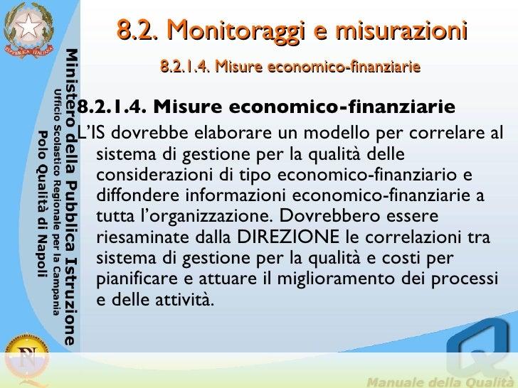 8.2. Monitoraggi e misurazioni  8.2.1.4. Misure economico-finanziarie   <ul><li>8.2.1.4. Misure economico-finanziarie </li...