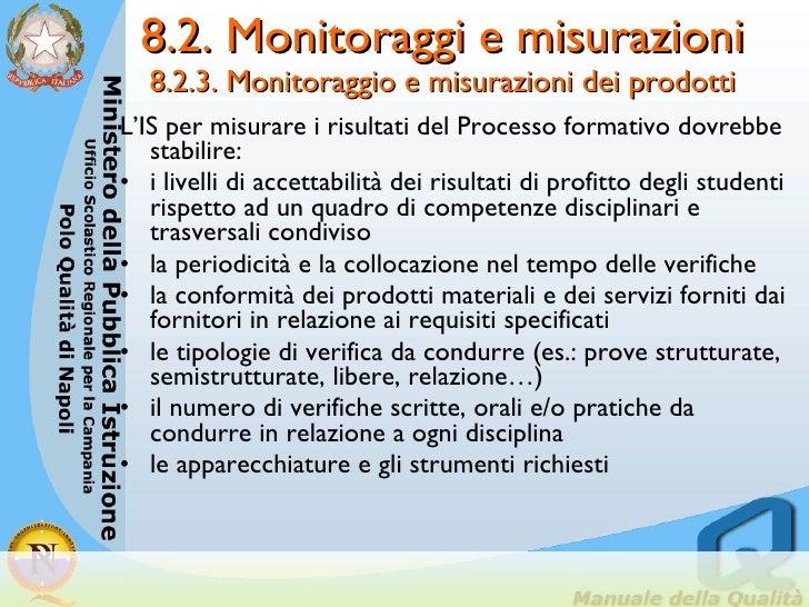 8.2. Monitoraggi e misurazioni  8.2.3. Monitoraggio e misurazioni dei prodotti   <ul><li>L'IS per misurare i risultati del...