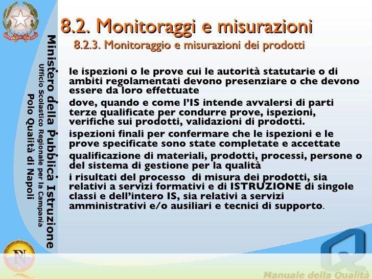 8.2. Monitoraggi e misurazioni  8.2.3. Monitoraggio e misurazioni dei prodotti <ul><li>le ispezioni o le prove cui le auto...