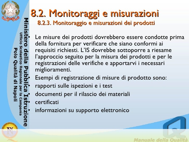 8.2. Monitoraggi e misurazioni  8.2.3. Monitoraggio e misurazioni dei prodotti <ul><li>Le misure dei prodotti dovrebbero e...