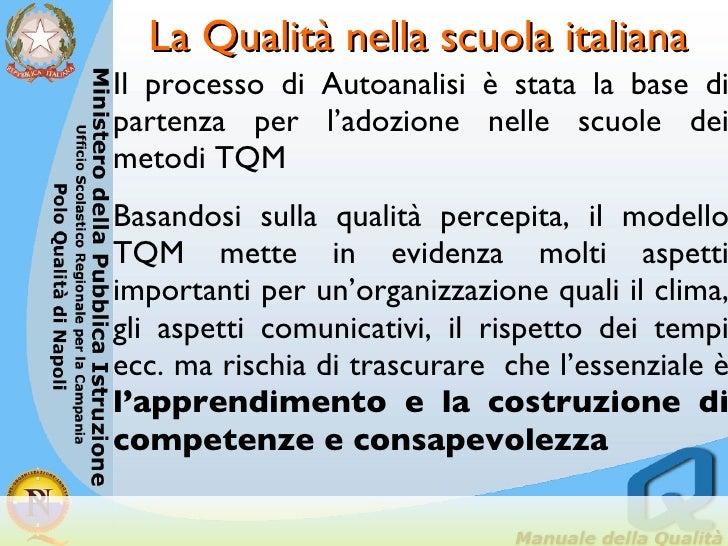 La Qualità nella scuola italiana <ul><li>Il processo di Autoanalisi è stata la base di partenza per l'adozione nelle scuol...