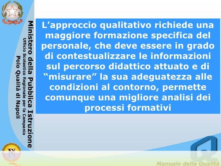 L'approccio qualitativo richiede una maggiore formazione specifica del personale, che deve essere in grado di contestualiz...