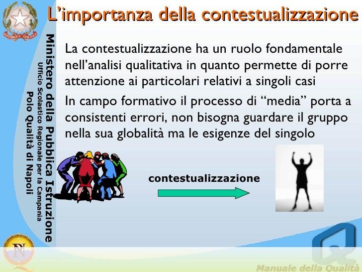 L'importanza della contestualizzazione <ul><li>La contestualizzazione ha un ruolo fondamentale nell'analisi qualitativa in...