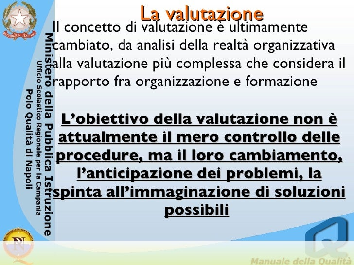 La valutazione <ul><li>Il concetto di valutazione è ultimamente cambiato, da analisi della realtà organizzativa alla valut...