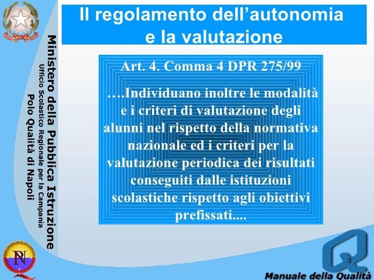 Il regolamento dell'autonomia  e la valutazione Art. 4. Comma 4 DPR 275/99 … .Individuano inoltre le modalità e i criteri ...