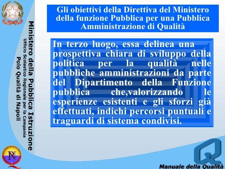 In terzo luogo, essa delinea una  prospettiva chiara di sviluppo della politica per la qualità nelle pubbliche amministraz...