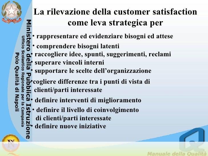 La rilevazione della customer satisfaction come leva strategica per <ul><li>rappresentare ed evidenziare bisogni ed attese...