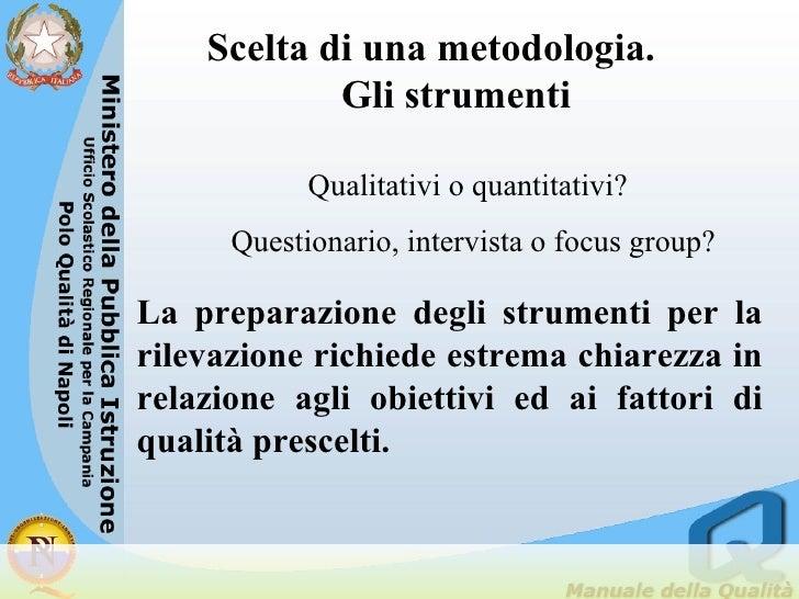 Scelta di una metodologia.  Gli strumenti Qualitativi o quantitativi? Questionario, intervista o focus group? La preparazi...