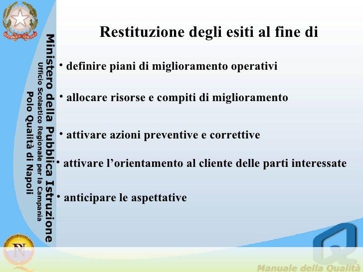 Restituzione degli esiti al fine di <ul><li>definire piani di miglioramento operativi </li></ul><ul><li>allocare risorse e...