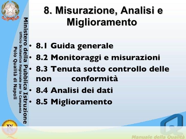 8. Misurazione, Analisi e Miglioramento   <ul><li>8.1 Guida generale </li></ul><ul><li>8.2 Monitoraggi e misurazioni </li>...