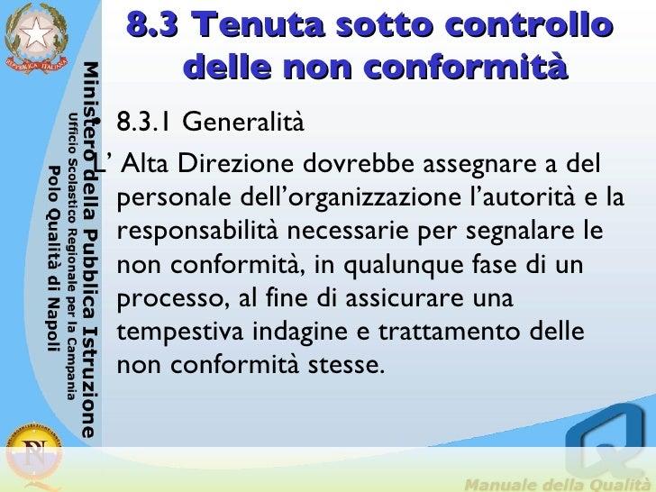 8.3 Tenuta sotto controllo  delle non conformità <ul><li>8.3.1 Generalità </li></ul><ul><li>L' Alta Direzione dovrebbe ass...