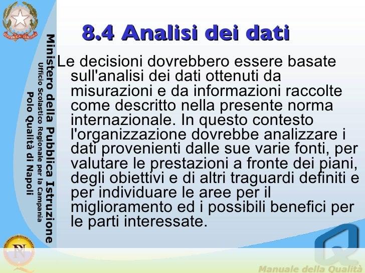 8.4 Analisi dei dati <ul><li>Le decisioni dovrebbero essere basate sull'analisi dei dati ottenuti da misurazioni e da info...