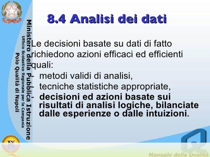 8.4 Analisi dei dati <ul><li>Le decisioni basate su dati di fatto  </li></ul><ul><li>richiedono azioni efficaci ed efficient...
