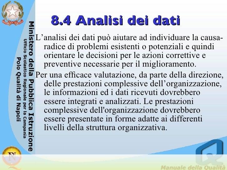 8.4 Analisi dei dati <ul><li>L'analisi dei dati può aiutare ad individuare la causa-radice di problemi esistenti o potenzi...