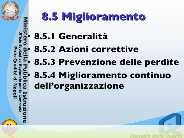8.5 Miglioramento <ul><li>8.5.1 Generalità   </li></ul><ul><li>8.5.2 Azioni correttive   </li></ul><ul><li>8.5.3 Prevenzio...