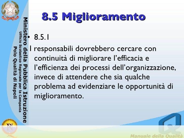 8.5 Miglioramento <ul><li>8.5.1 </li></ul><ul><li>I responsabili dovrebbero cercare con continuità di migliorare l'efficac...