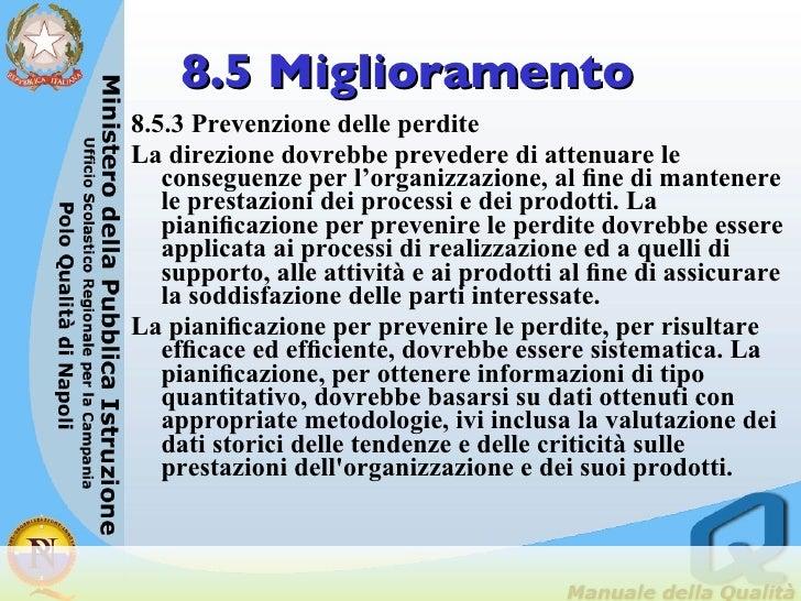 8.5 Miglioramento <ul><li>8.5.3 Prevenzione delle perdite  </li></ul><ul><li>La direzione dovrebbe prevedere di attenuare ...