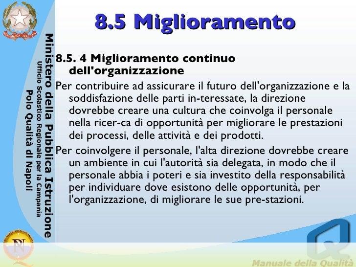 8.5 Miglioramento <ul><li>8.5. 4 Miglioramento continuo dell'organizzazione  </li></ul><ul><li>Per contribuire ad assicura...